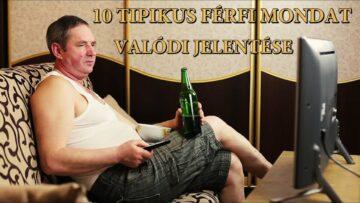 10 TIPIKUS FÉRFI MONDAT VALÓDI JELENTÉSE